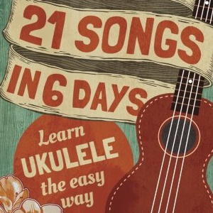 21 Songs in 6 Days Learn Ukulele the Easy Way Book online video Volume 1 Paperback October 7 2014
