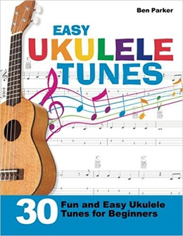 Easy Ukulele Tunes 30 Fun and Easy Ukulele Tunes for Beginners